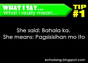 What I Say : What I really mean, Tip 1: She Said: Bahala ka. She means ...
