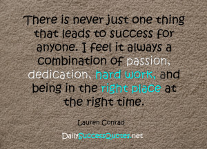There is never just one thing that leads to success for anyone. I feel ...