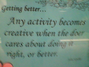 Getting better... Any activity becomes creative when the does cares ...