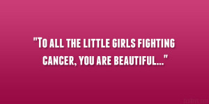 Displaying (19) Gallery Images For Keep Fighting Cancer Quotes...