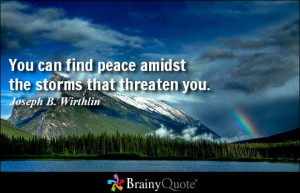... find peace amidst the storms that threaten you. - Joseph B. Wirthlin