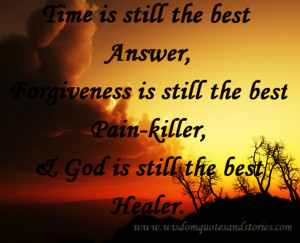 ... is still the best Pain-killer and God is still the best healer