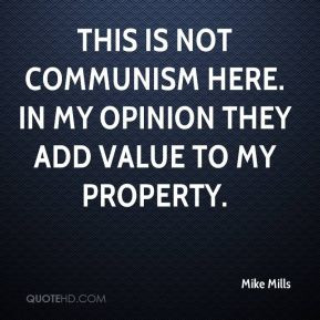 Mike Mills - This is not communism here. In my opinion they add value ...