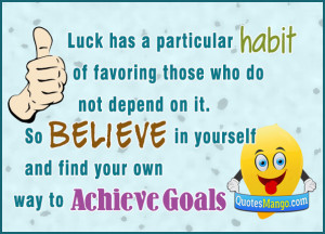 ... on it so believe in yourself and find your own way to achieve goals