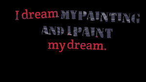 Quotes Picture: i dream my painting and i paint my dream