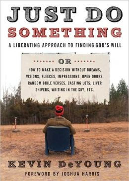 Just Do Something: A Liberating Approach to Finding God's Will, or ...
