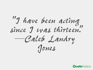 caleb landry jones quotes i have been acting since i was thirteen