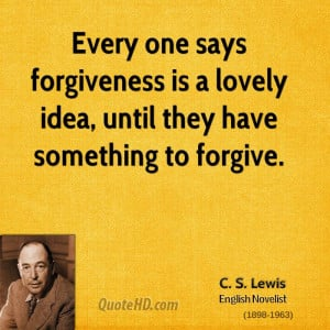 Every one says forgiveness is a lovely idea, until they have something ...