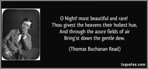 ... fields of air Bring'st down the gentle dew. - Thomas Buchanan Read