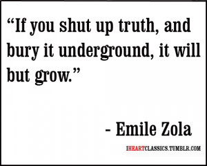 If you shut up truth, and bury it underground, it will but grow.