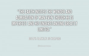 The earth incites the wonder and admiration of man even though he is ...