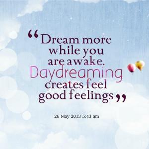 Dream More While You Are Awake...
