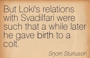 But Loki's Relations With Svadilfari Were Such That A While Later He ...
