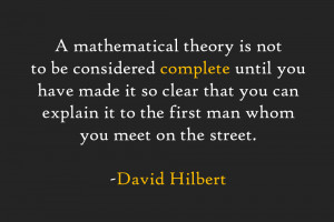 ... explain it to the first man who you meet on the street. -David Hilbert