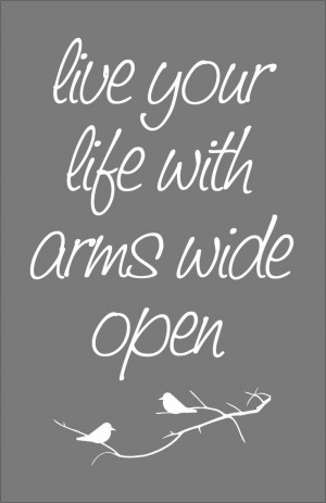 live your life with arms wide open, today is where your book begins ...