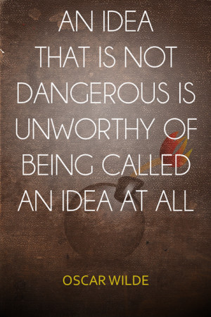 idea that is not dangerous Oscar Wilde Picture Quote