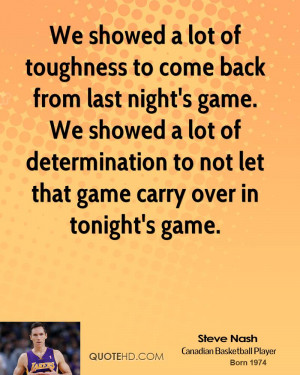 We showed a lot of toughness to come back from last night's game. We ...