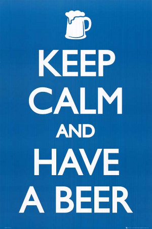 KEEP CALM AND HAVE A BEER POSTER ]