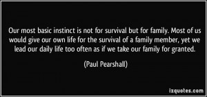 Our most basic instinct is not for survival but for family. Most of us ...