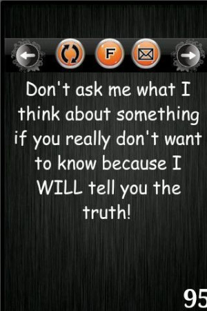 Dont ask me what i think about something if you really dont want to ...