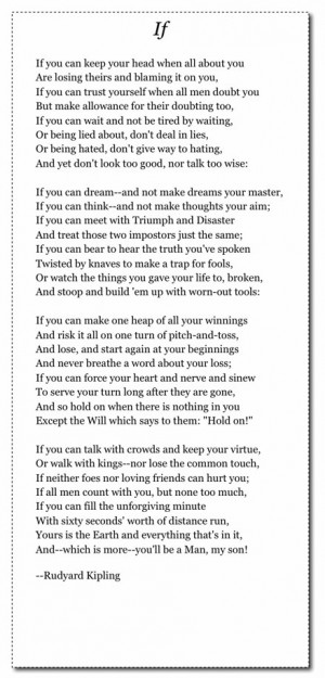 If, Rudyard Kipling. Long to be considered a quote but I read this ...