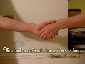 ... /quotes/friendship-quotes/the-road-to-a-friends-house-is-never-long
