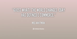 quote-Meg-Whitman-guess-what-the-world-changes-ebay-has-109637_3.png