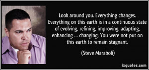 ... . You were not put on this earth to remain stagnant. - Steve Maraboli