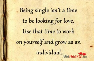 Being Single Isn't a Time to be looking for love ~ Attitude Quote