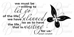We Must be Willing to LET GO of the Life Planned, for the Life that is ...