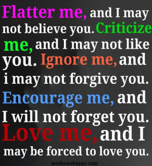... me, and I will not forget you. Love me and I may be forced to love you