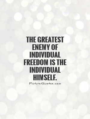... of individual freedom is the individual himself. Picture Quote #1