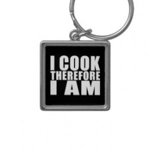 Funny Quote Chefs : I Cook Therefore I Am Key Chains