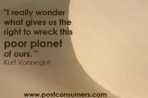 "... us the right to wreck this Poor Planet of Ours"" ~ Environment Quote"