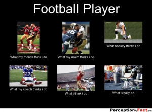 frabz-Football-Player-What-my-friends-think-i-do-What-my-mom-thinks-i ...