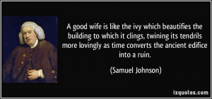 good wife is like the ivy which beautifies the building to which it ...