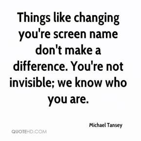 Michael Tansey - Things like changing you're screen name don't make a ...