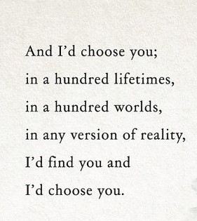 ... worlds, in any version of reality, i'd find you and i'd choose you