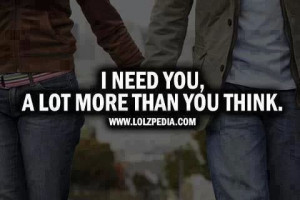 need you a lot more than you think''