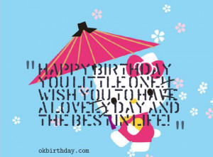 Happy Birthday you little one! I wish you to have a lovely day and the ...
