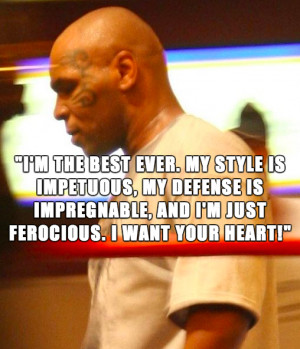 the best ever. My style is impetuous, my defense is impregnable ...