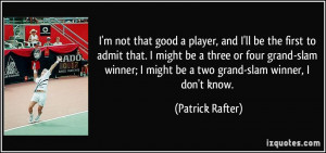 More Patrick Rafter Quotes
