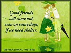 ... Will Come Out Even On Rainy Days If We Need Shelter - Friendship Quote