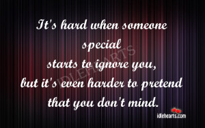 It's hard when someone special starts to ignore you, but it's even ...
