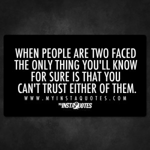 Source: http://www.myinstaquotes.com/1166/when-people-are-two-faced ...