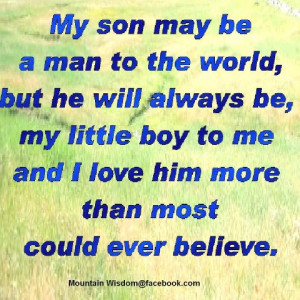 My Son May Be a Man To The World, But He Will Always Be, My Little Boy ...
