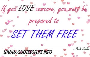 If-you-love-someone-you-must-be-prepared-to-set-them-free-Paulo-Coelho ...