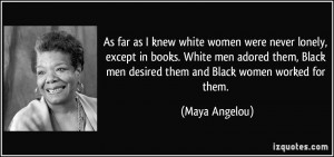 As far as I knew white women were never lonely, except in books. White ...