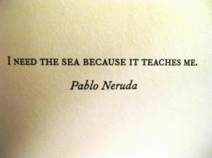 pablo neruda, quote, sea, so true, text, texts, words