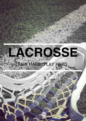 Women's Lacrosse - Train hard, play hard.Hard Quotes, Girls Lax Quotes ...